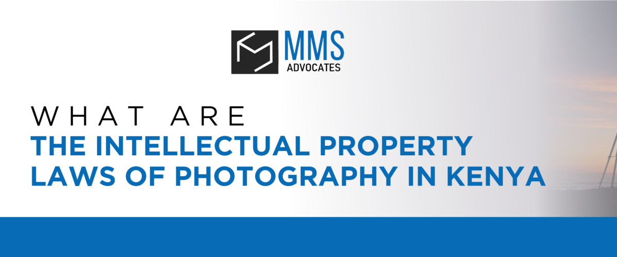 WHAT ARE THE INTELLECTUAL PROPERTY LAWS OF PHOTOGRAPHY IN KENYA?