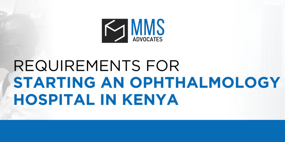 REQUIREMENTS FOR STARTING AN OPHTHALMOLOGY HOSPITAL IN KENYA