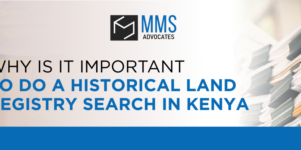 WHY IS IT IMPORTANT TO DO A HISTORICAL LAND REGISTRY SEARCH IN KENYA?