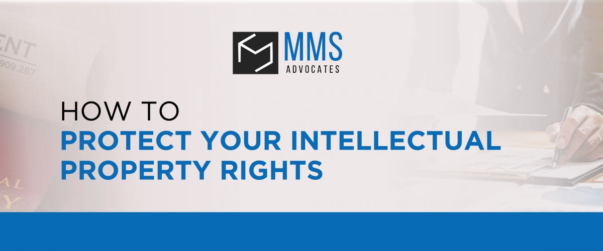 HOW TO PROTECT YOUR INTELLECTUAL PROPERTY RIGHTS